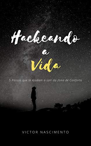 Hackeando a vida: 5 passos para te ajudar a sair da zona de conforto. (Portuguese Edition)