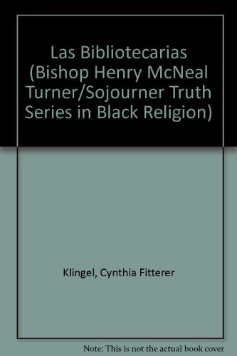 Las Bibliotecarias (Bishop Henry McNeal Turner/Sojourner Truth Series in Black Religion) por Cynthia Fitterer Klingel