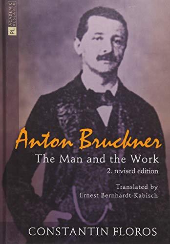 Anton Bruckner: The Man and the Work