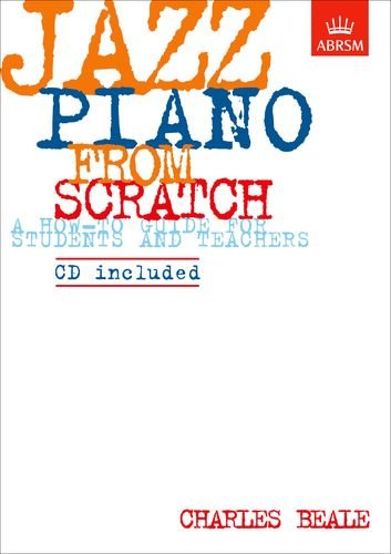 Jazz Piano from Scratch: a how-to guide for students and teachers (ABRSM Exam Pieces) por Charles Beale