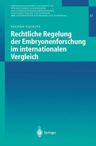 Rechtliche Regelung der Embryonenforschung im internationalen Vergleich (Veröffentlichungen des Instituts für Deutsches, Europäisches und ... Heidelberg und Mannheim, Band 12)