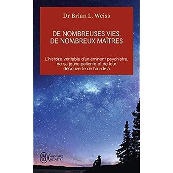 De nombreuses vies, de nombreux maîtres : L'histoire véritable d'un éminent psychiatre, de sa jeune patiente et de leur découverte de l'au-delà