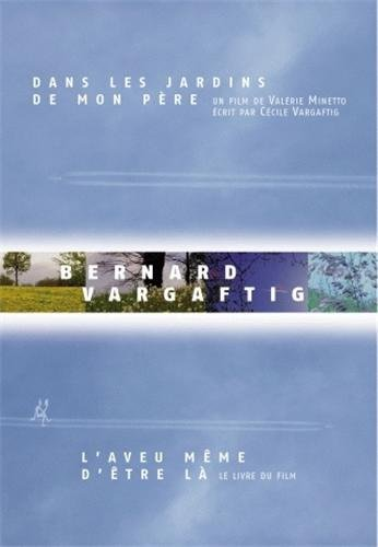 Bernard Vargaftig, l'aveu même d'être là : Le livre du film Dans les jardins de mon père (1DVD)