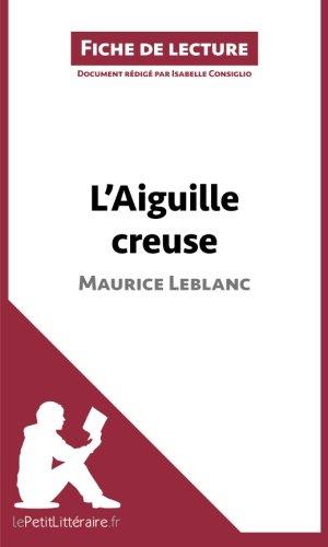 L'Aiguille creuse de Maurice Leblanc (Fiche de lecture): Résumé Complet Et Analyse Détaillée De L'oeuvre
