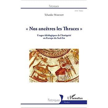 Nos ancêtres les Thraces: Usages idéologiques de l'Antiquité en Europe du Sud-Est