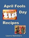 April Fools Day Recipes (English Edition)