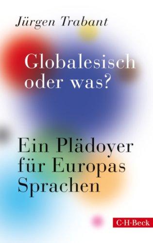 Globalesisch, oder was?: Ein Plädoyer für Europas Sprachen (Beck Paperback)
