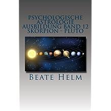 Psychologische Astrologie - Ausbildung Band 12 - Skorpion - Pluto: Forschergeist - Intensität: Macht - Schattenarbeit - Stirb und werde - Wandlung