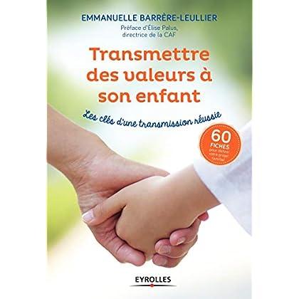 Transmettre des valeurs à son enfant: Les clés d'une transmission réussie. 60 fiches pour définir votre projet familial. Préface d'Elise Palus, directrice de la CAF
