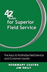 42 Rules for Superior Field Service: The Keys to Profitable Field Service and Customer Loyalty by Rosemary Coates (2013-05-10)