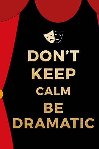 Don't Keep Calm Be Dramatic: Blank Lined Notebook ( Acting ) Courtain