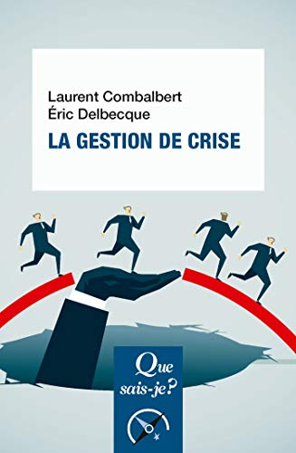 La gestion de crise: « Que sais-je ? » n° 3965 par Laurent Combalbert