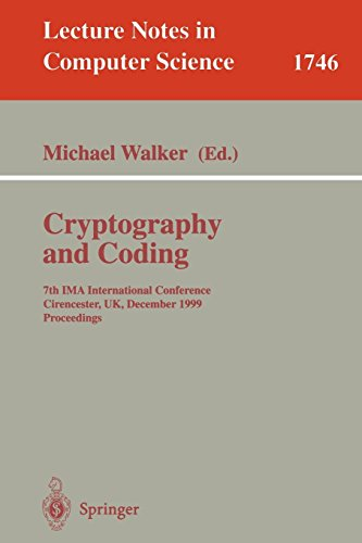 Cryptography and Coding: 7th IMA International Conference, Cirencester, UK, December 20-22, 1999 Proceedings (Lecture Notes in Computer Science, Band 1746)