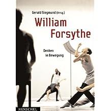William Forsythe: Denken in Bewegung