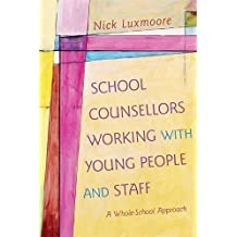 School Counsellors Working with Young People and Staff: A Whole-School Approach