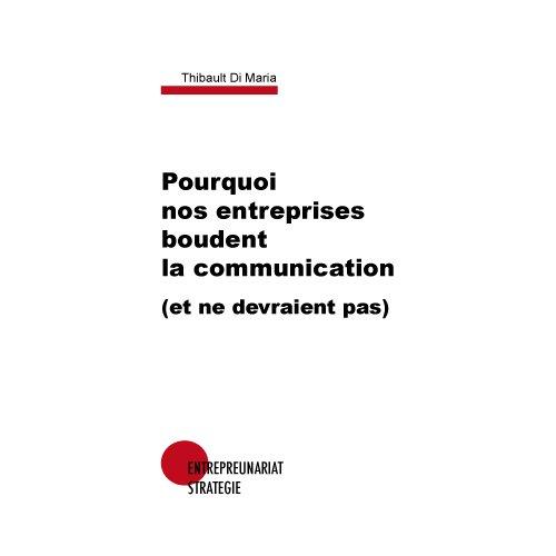 Pourquoi nos entreprises boudent la communication (et ne devraient pas)