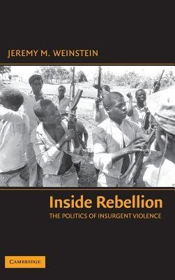 [( Inside Rebellion: The Politics of Insurgent Violence (Cambridge Studies in Comparative Politics (Hardcover)) By Weinstein, Jeremy M ( Author ) Hardcover Nov - 2006)] Hardcover