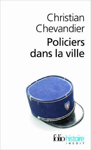 Policiers dans la ville: Une histoire des gardiens de la paix de Christian Chevandier ( 23 mai 2012 )