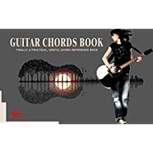 Guitar chords: Finally, a practical, usefull chords reference (Basic guitar chords ) (English Edition)