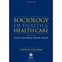 Sociology of Health and Health Care by Steve Taylor (Editor), David Field (Editor) (5-Apr-2007) Paperback