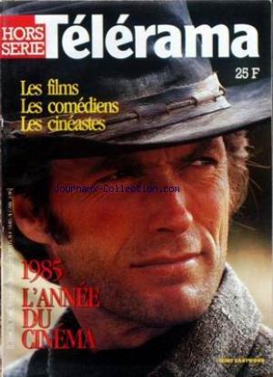 TELERAMA - LES FILMS - LES COMEDIENS - LES CINEASTES - 1985 - L'ANNEE DU CINEMA - CLINT EASTWOOD. par Collectif