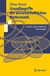 Grundbegriffe der wissenschaftlichen Mathematik: Sprache, Zahlen und erste Erkundungen (Springer-Lehrbuch) (German Edition)