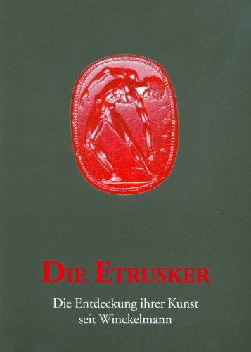 Die Etrusker: Die Entdeckung ihrer Kunst seit Winckelmann. Katalog einer Ausstellung im Winckelmann-Museum vom 19.September bis 29. November 2009 (Kataloge des Winckelmann-Museums)