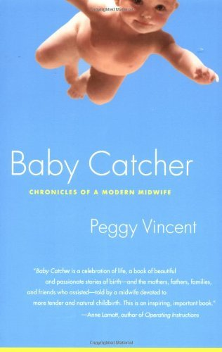 Baby Catcher: Chronicles of a Modern Midwife by Peggy Vincent (2003-04-15)