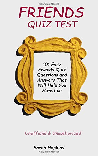FRIENDS QUIZ TEST: 101 Easy Friends Quiz Questions and Answers That Will Help You Have Fun