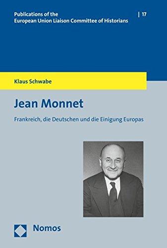 Jean Monnet: Frankreich, die Deutschen und die Einigung Europas (Veroffentlichungen Der Historiker-verbindungsgruppe Bei Der Europaischen Kommission, Band 17)