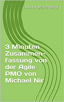 3 Minuten Zusammenfassung von der Agile PMO von Michael Nir (thimblesofplenty 3 Minute Business Book Summary 1)