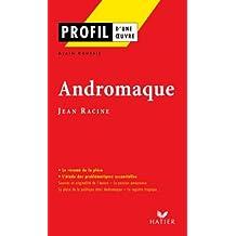 Profil - Racine (Jean) : Andromaque : Analyse littéraire de l'oeuvre (Profil d'une Oeuvre t. 149)