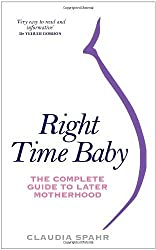 Right Time Baby: The Complete Guide to Later Motherhood