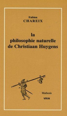 La Philosophie Naturelle De Christiaan Huygens (Mathesis) by Fabien Chareix (2006-09-04) par Fabien Chareix