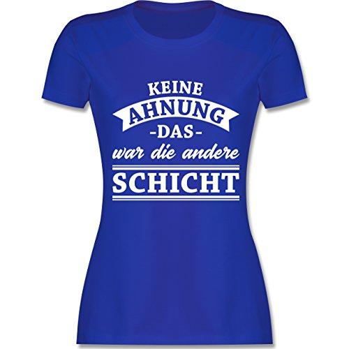 Sprüche - Keine Ahnung das war die andere Schicht! Banner - XL - Royalblau - L191 - Damen T-Shirt Rundhals