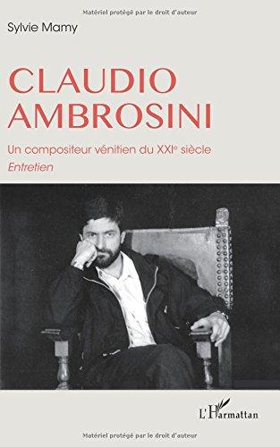 Claudio Ambrosini un Compositeur Venitien du Xxie Siecle Entretien