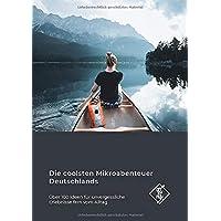 Die coolsten Mikroabenteuer Deutschlands: Über 100 Ideen für unvergessliche Erlebnisse fern vom Alltag