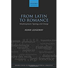 From Latin to Romance: Morphosyntactic Typology and Change (Oxford Studies in Diachronic and Historical Linguistics)
