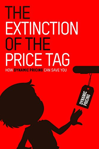 The Extinction of the Price Tag: How Dynamic Pricing Can Save You (English Edition)