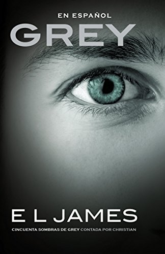 Grey (En espanol): Cincuenta sombras de Grey contada por Christian (Grey De 50 Las Sombras)