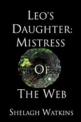 Leo's Daughter: Mistress of the Web (English Edition)