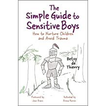 The Simple Guide to Sensitive Boys: How to Nurture Children and Avoid Trauma