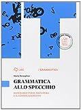 Grammatica allo specchio. Schedario per il recupero e il consolidamento. Per le Scuole superiori. Con e-book. Con espansione online