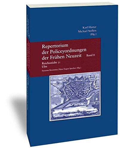 Repertorium der Policeyordnungen der Frühen Neuzeit, Bd.8: Reichsstädte 3: Ulm