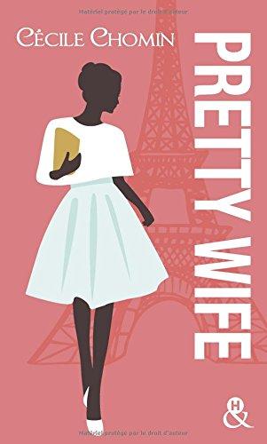 Pretty wife: Passez l été à Paris avec cette romance contemporaine drôle et touchante par Cécile Chomin