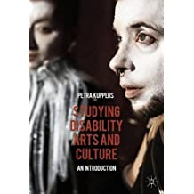 Studying Disability Arts and Culture: An Introduction