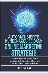 Automatisierte Kundenakquise Dank Online Marketing Strategie: Mehr Wachstum & Umsatz für Startups, Selbstständige, kleine und mittelständige Unternehmen Taschenbuch