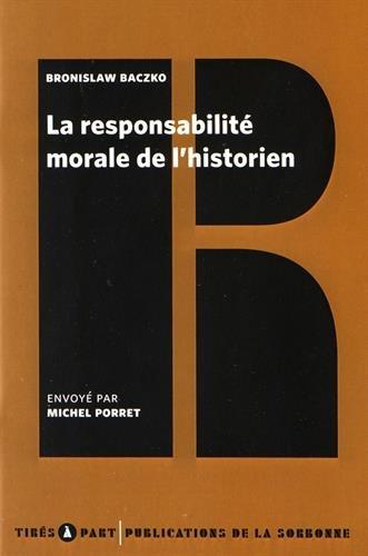 Descargar Libro La responsabilité morale de l'historien de Bronislaw Baczko