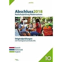 Abschluss 2018 - Realschulprüfung Niedersachsen: Originalprüfungen mit Trainingsteil für die Fächer Deutsch, Mathematik und Englisch sowie Audio-CDs für Deutsch und Englisch (pauker.)