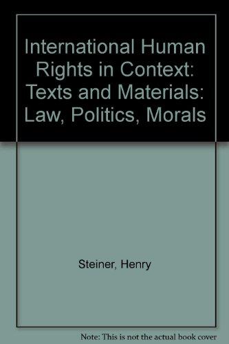International Human Rights in Context: Texts and Materials: Law, Politics, Morals
